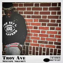 Troy Ave - Built To Last Mixtape Volume 1