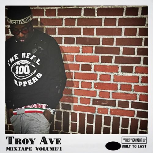 Troy Ave - Built To Last Mixtape Volume 1